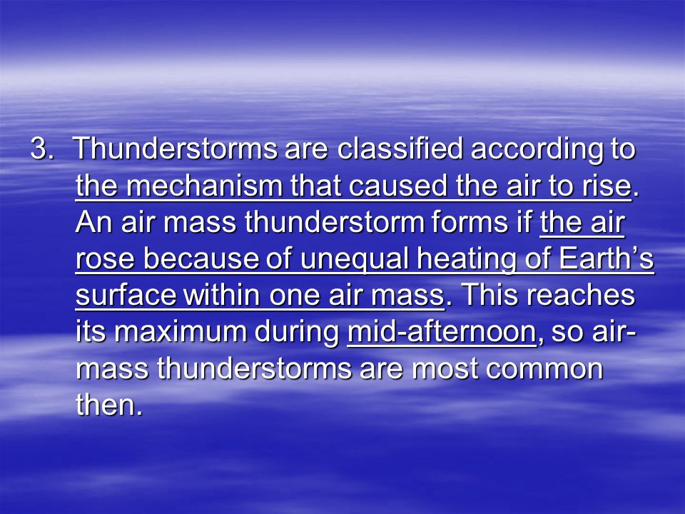 3. Thunderstorms are classified according to the mechanism that caused the air to rise.