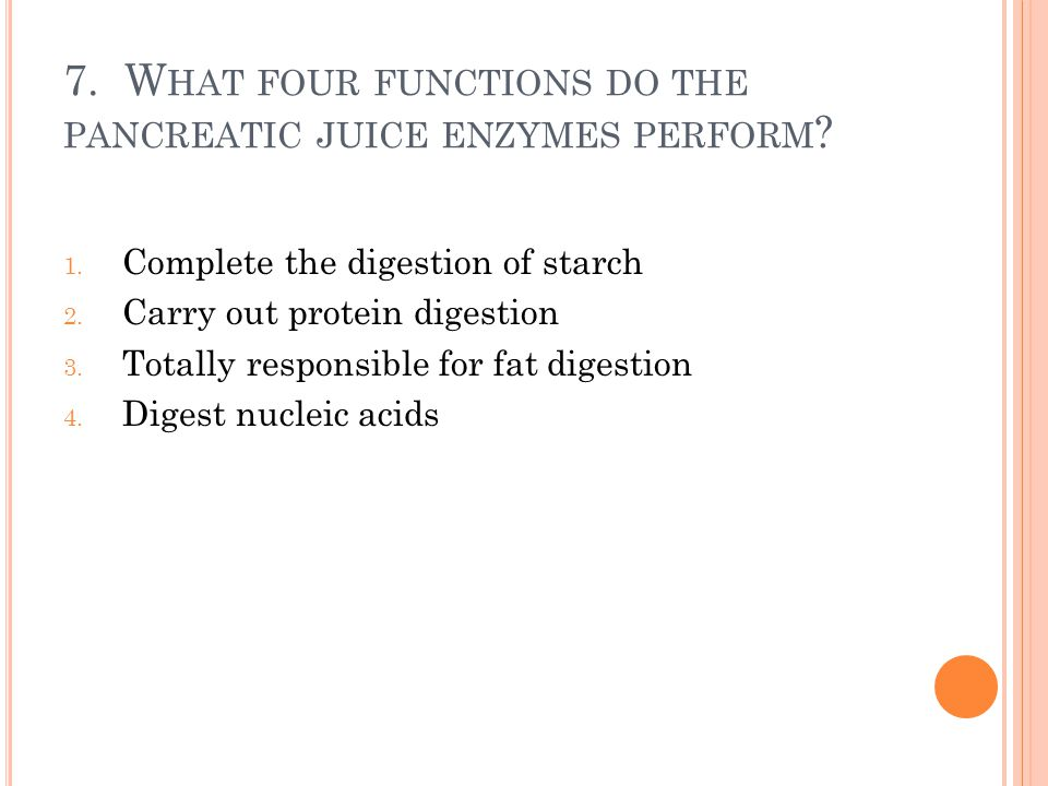 7. What four functions do the pancreatic juice enzymes perform