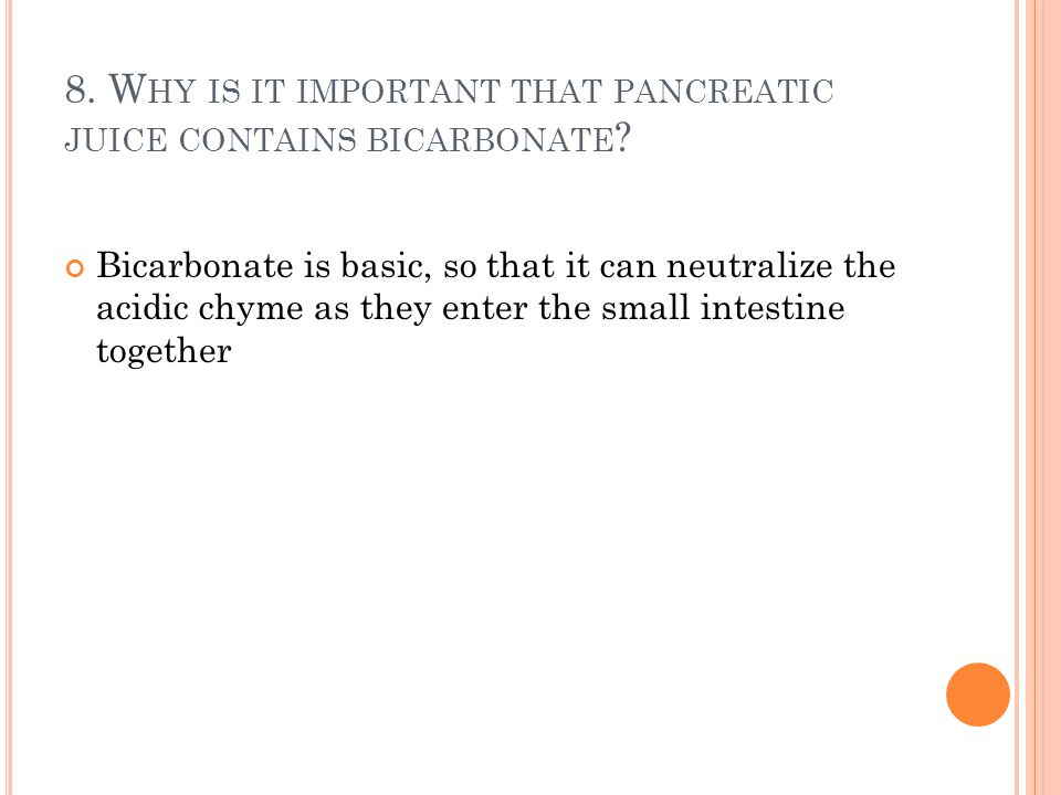 8. Why is it important that pancreatic juice contains bicarbonate