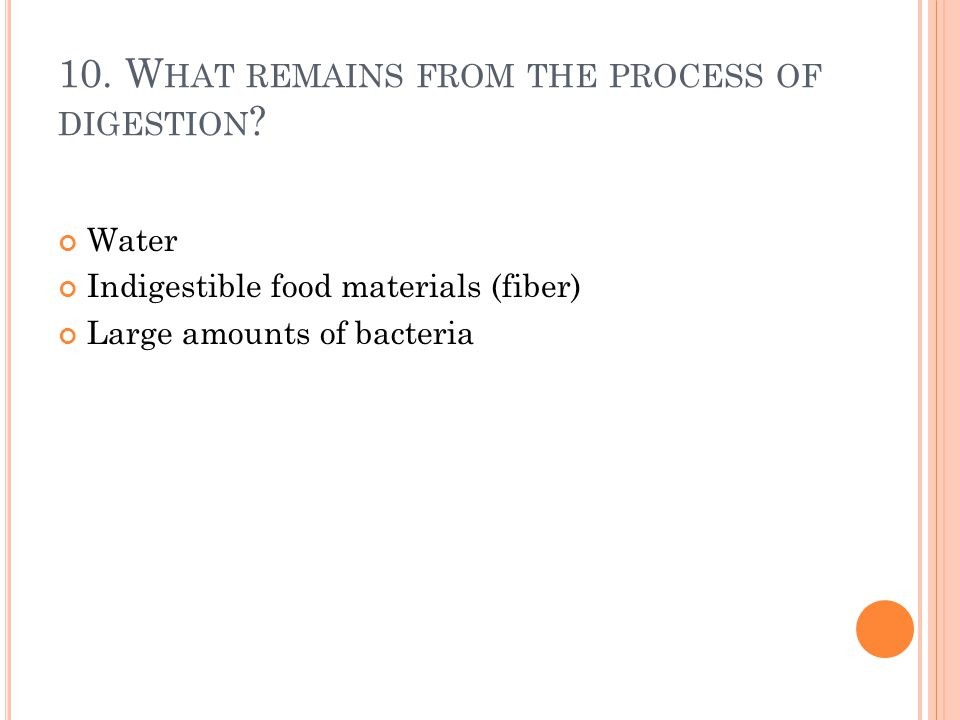 10. What remains from the process of digestion