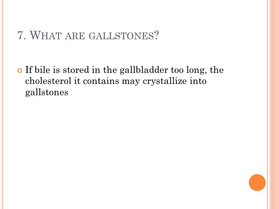 7. What are gallstones.