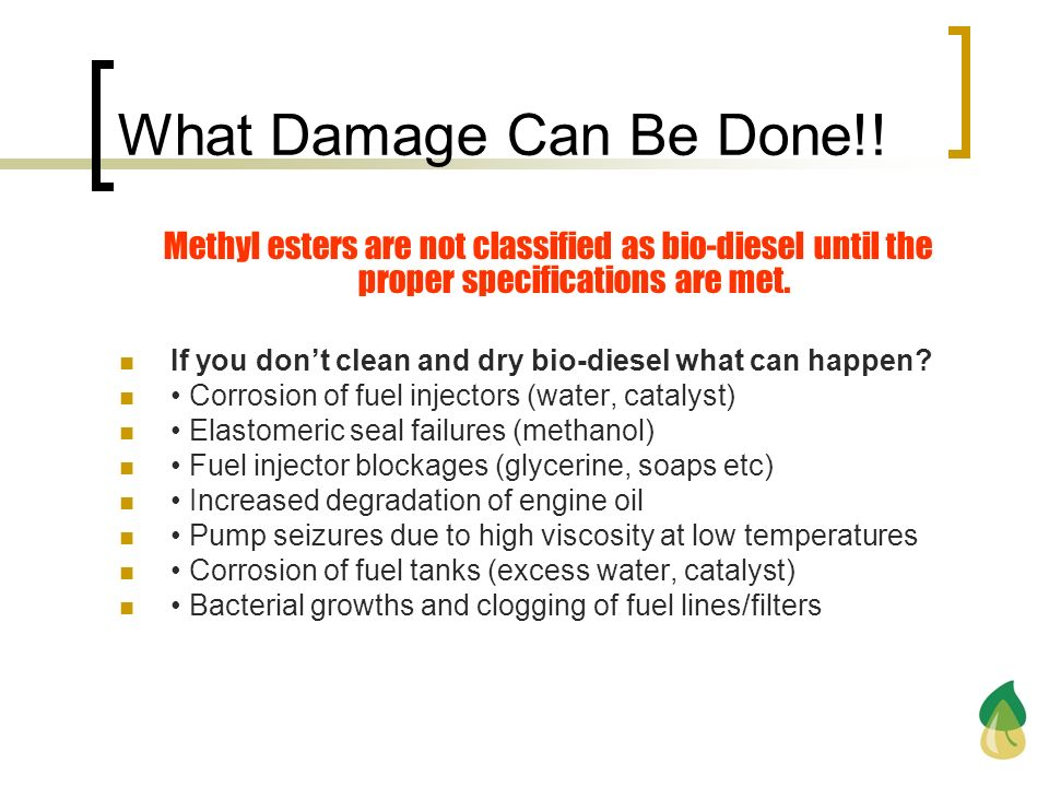 What Damage Can Be Done!! Methyl esters are not classified as bio-diesel until the proper specifications are met.