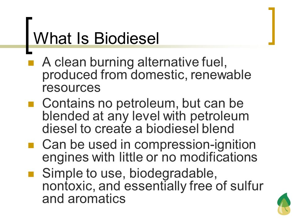 What Is BiodieselA clean burning alternative fuel, produced from domestic, renewable resources.
