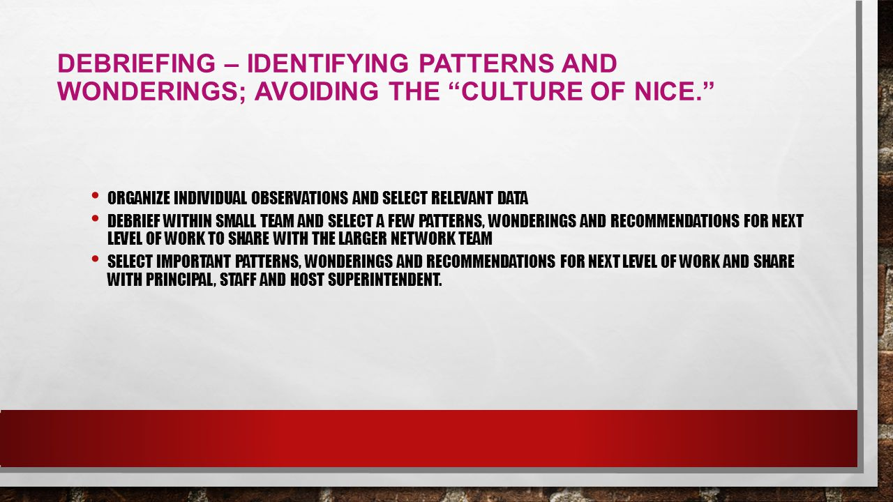 Debriefing – identifying patterns and wonderings; avoiding the culture of nice.