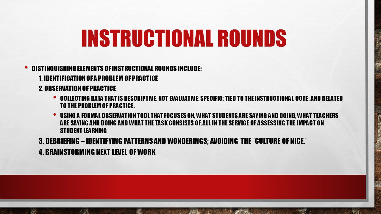 Instructional Rounds Distinguishing elements of Instructional Rounds include: 1. Identification of a problem of practice.