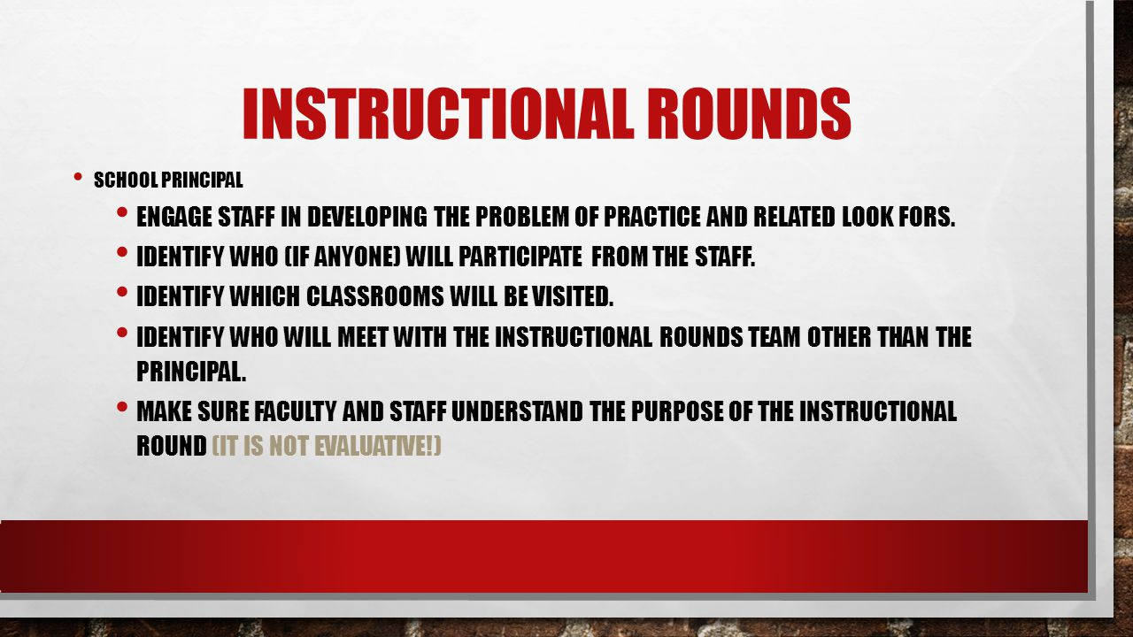 Instructional Rounds School Principal. Engage staff in developing the problem of practice and related look fors.
