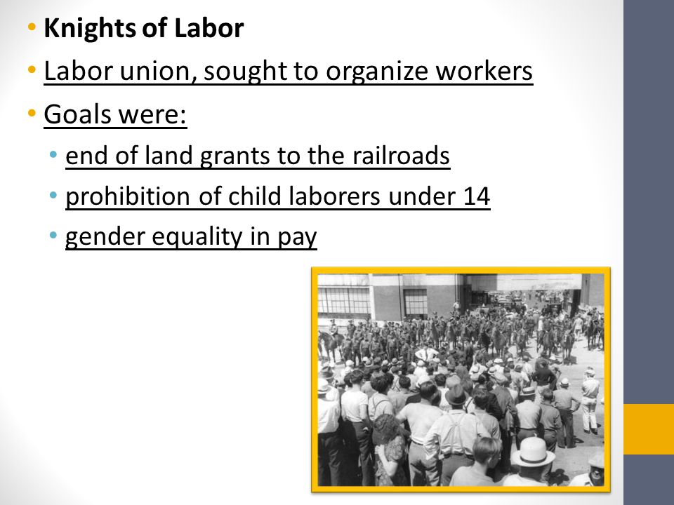 Labor union, sought to organize workers Goals were: