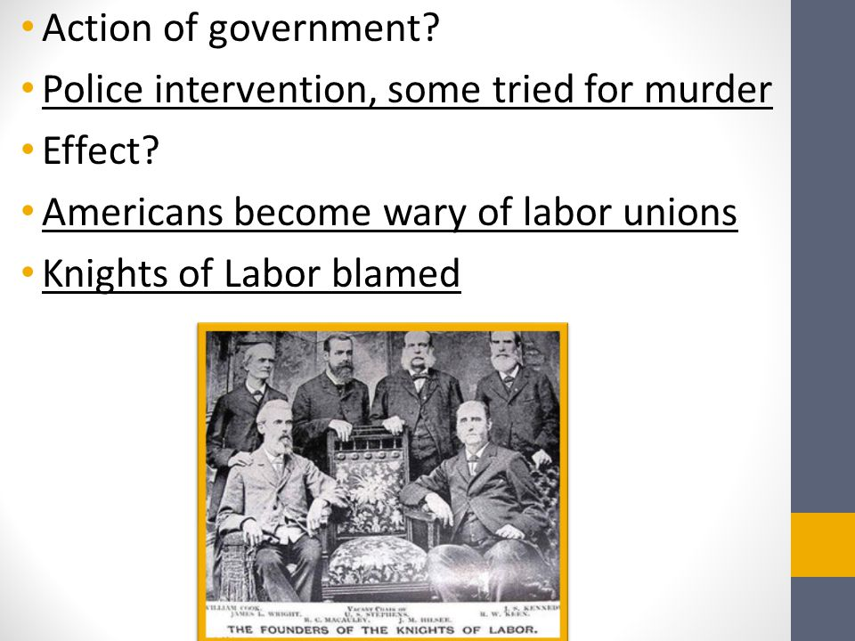 Action of government Police intervention, some tried for murder. Effect Americans become wary of labor unions.
