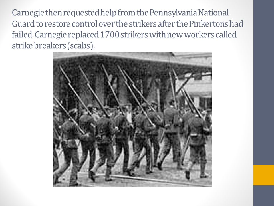 Carnegie then requested help from the Pennsylvania National Guard to restore control over the strikers after the Pinkertons had failed.