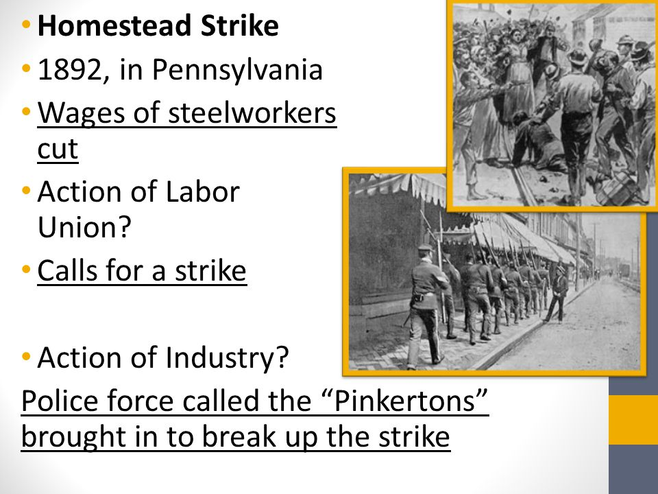 Homestead Strike 1892, in Pennsylvania. Wages of steelworkers cut. Action of Labor Union Calls for a strike.