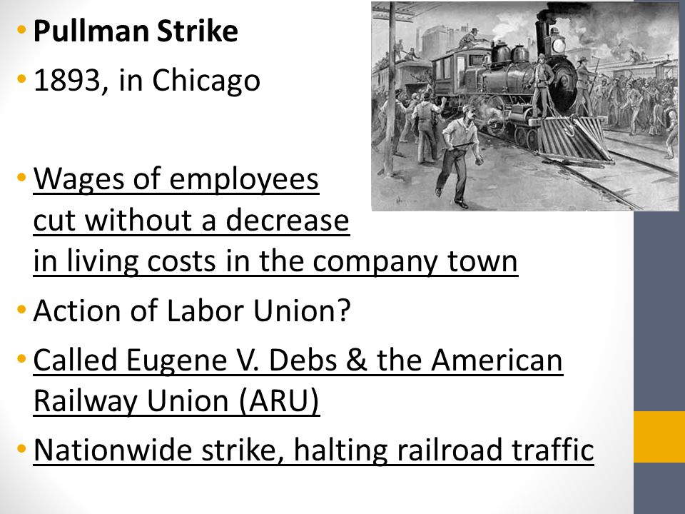 Pullman Strike 1893, in Chicago. Wages of employees cut without a decrease in living costs in the company town.