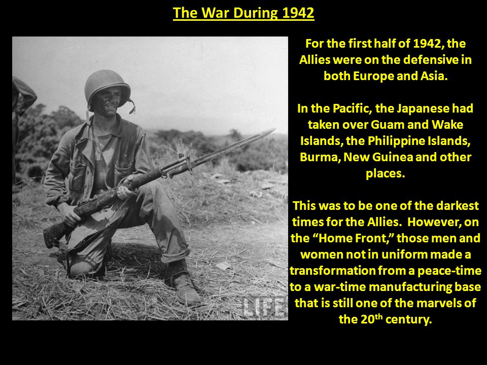 The War During 1942 For the first half of 1942, the Allies were on the defensive in both Europe and Asia.