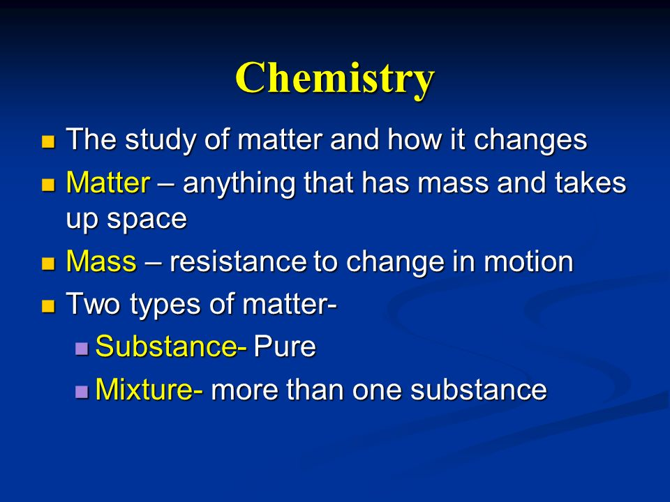 Chemistry The study of matter and how it changes