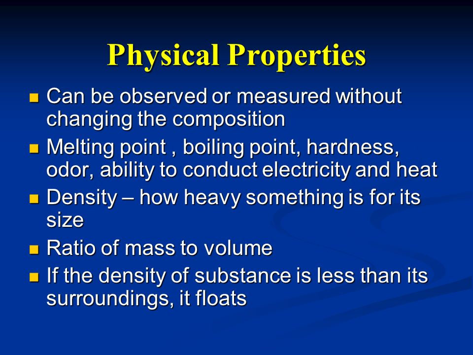 Physical Properties Can be observed or measured without changing the composition.