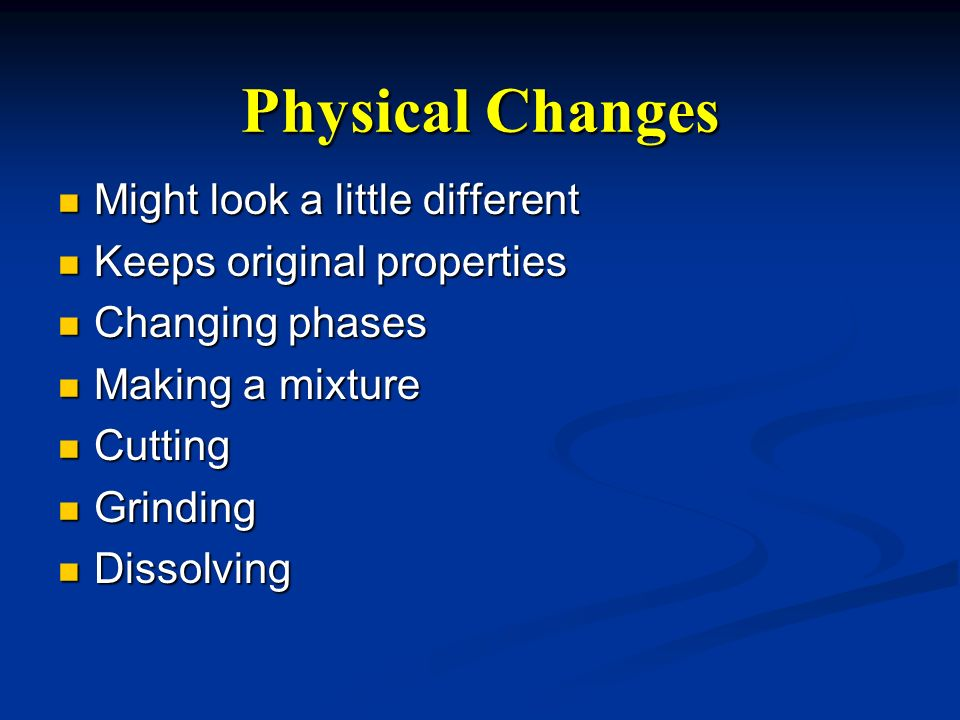 Physical Changes Might look a little different