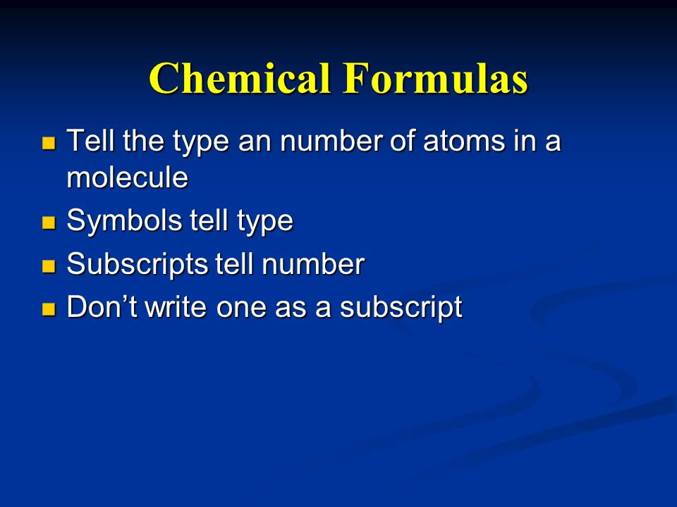 Chemical Formulas Tell the type an number of atoms in a molecule