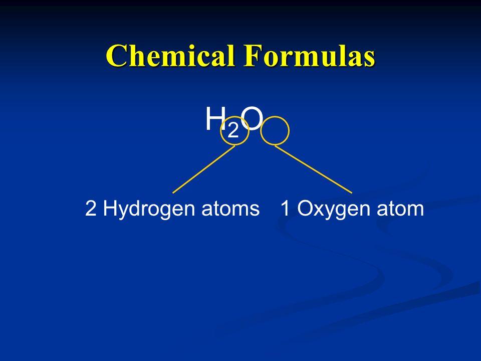 Chemical Formulas H2O 2 Hydrogen atoms 1 Oxygen atom