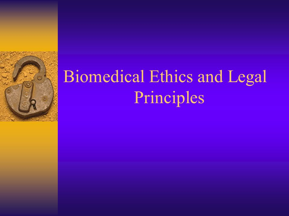 Biomedical Ethics and Legal Principles