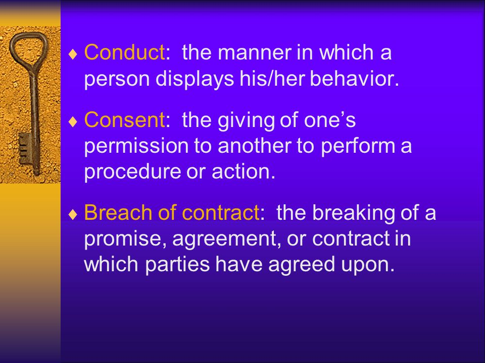 Conduct: the manner in which a person displays his/her behavior.