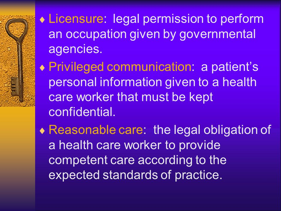 Licensure: legal permission to perform an occupation given by governmental agencies.