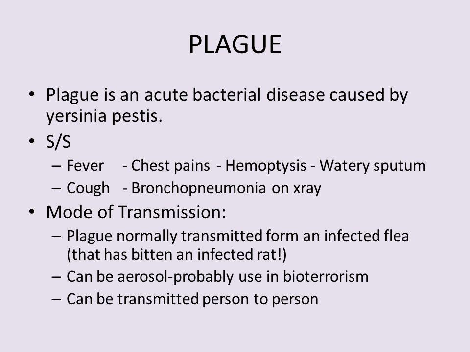 PLAGUE Plague is an acute bacterial disease caused by yersinia pestis.
