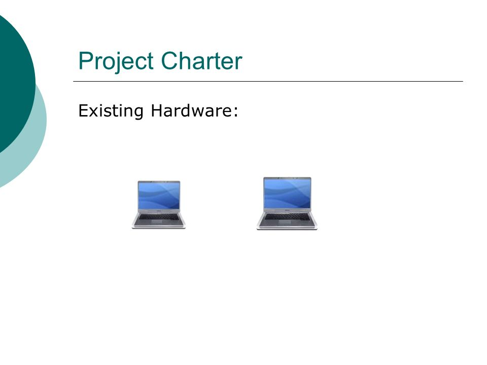 Project Charter Existing Hardware: