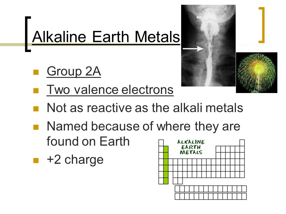 Alkaline Earth Metals Group 2A Two valence electrons