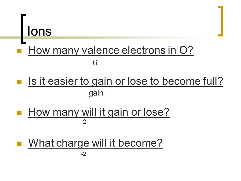 Ions How many valence electrons in O