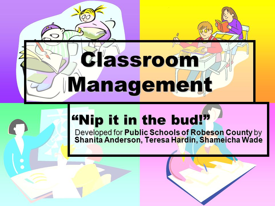 Classroom Management Nip it in the bud!
