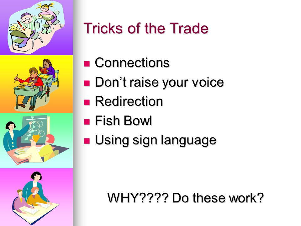 Tricks of the Trade Connections Don't raise your voice Redirection