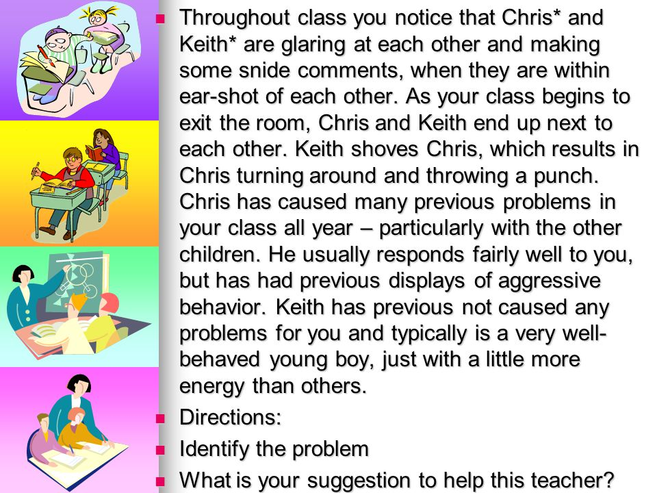 Throughout class you notice that Chris. and Keith