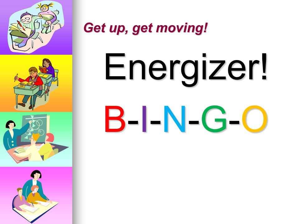 Get up, get moving! Energizer! B-I-N-G-O