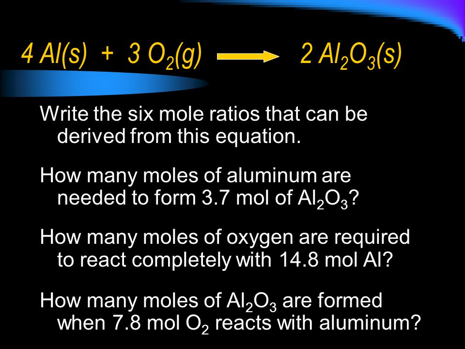4 Al(s) + 3 O2(g) 2 Al2O3(s) Write the six mole ratios that can be derived from this equation.
