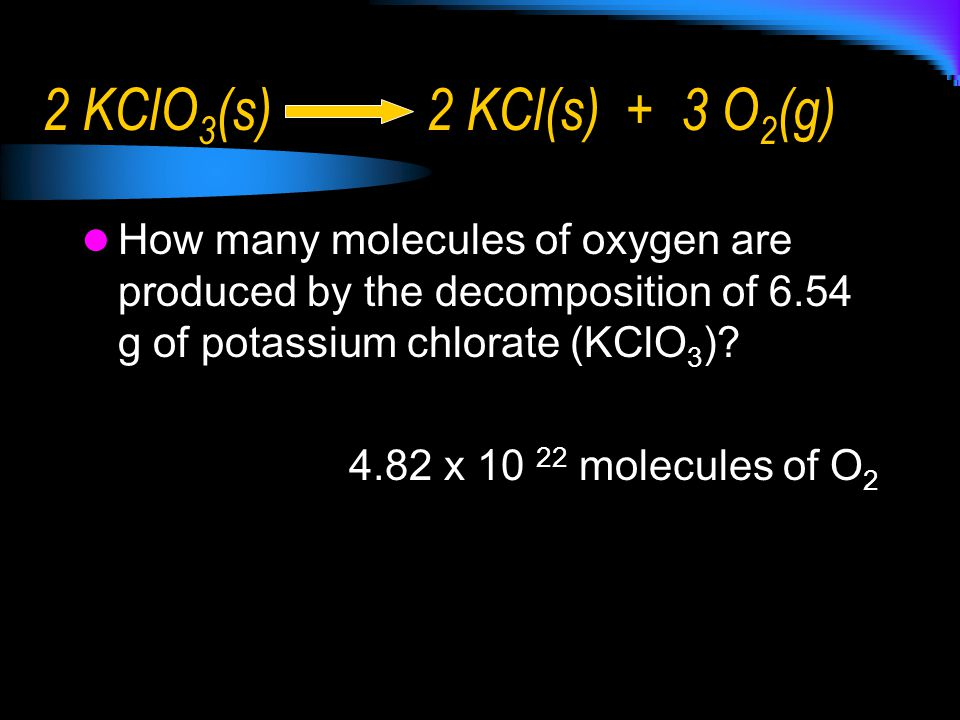 2 KClO3(s) 2 KCl(s) + 3 O2(g) How many molecules of oxygen are produced by the decomposition of 6.54 g of potassium chlorate (KClO3)
