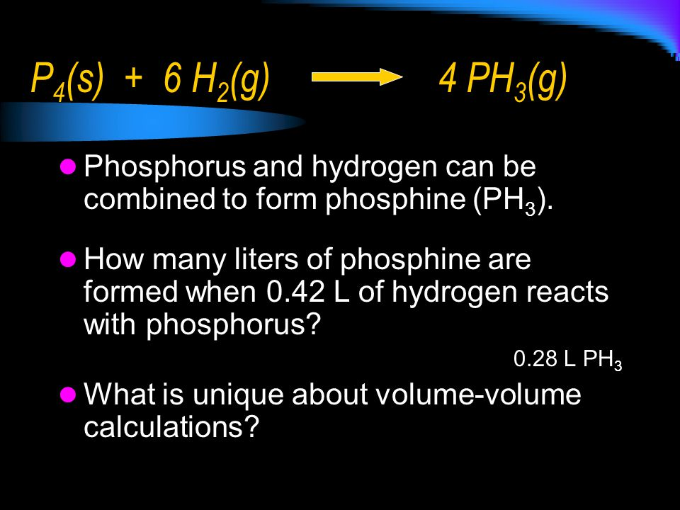 P4(s) + 6 H2(g) 4 PH3(g) Phosphorus and hydrogen can be combined to form phosphine (PH3).