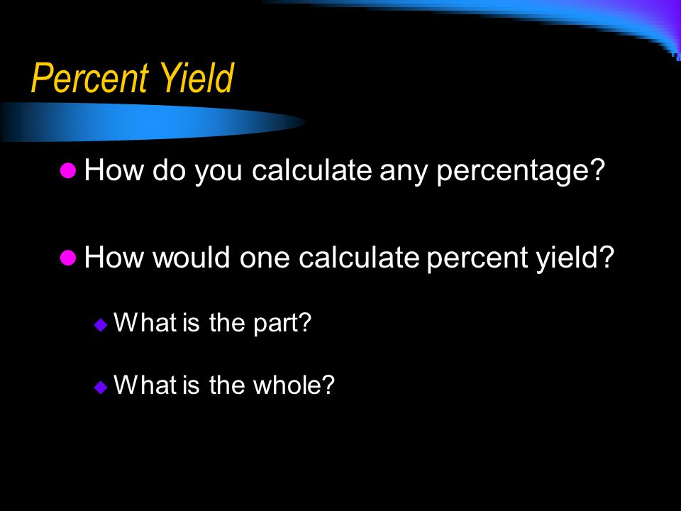 Percent Yield How do you calculate any percentage