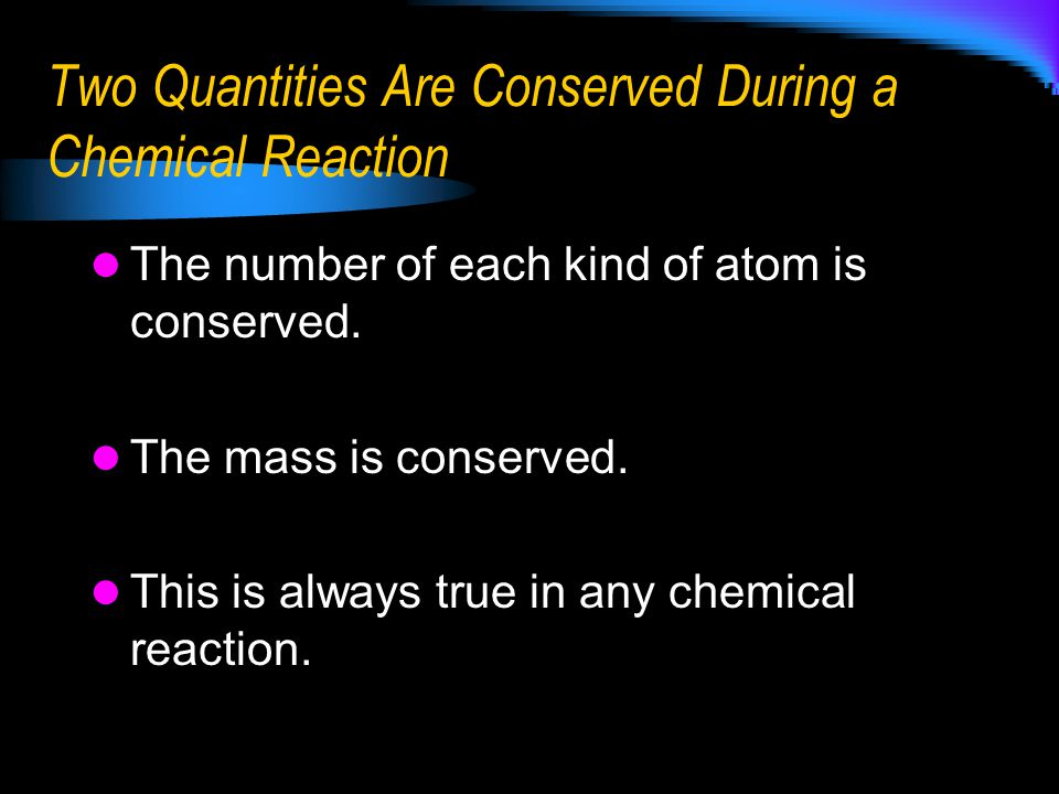 Two Quantities Are Conserved During a Chemical Reaction