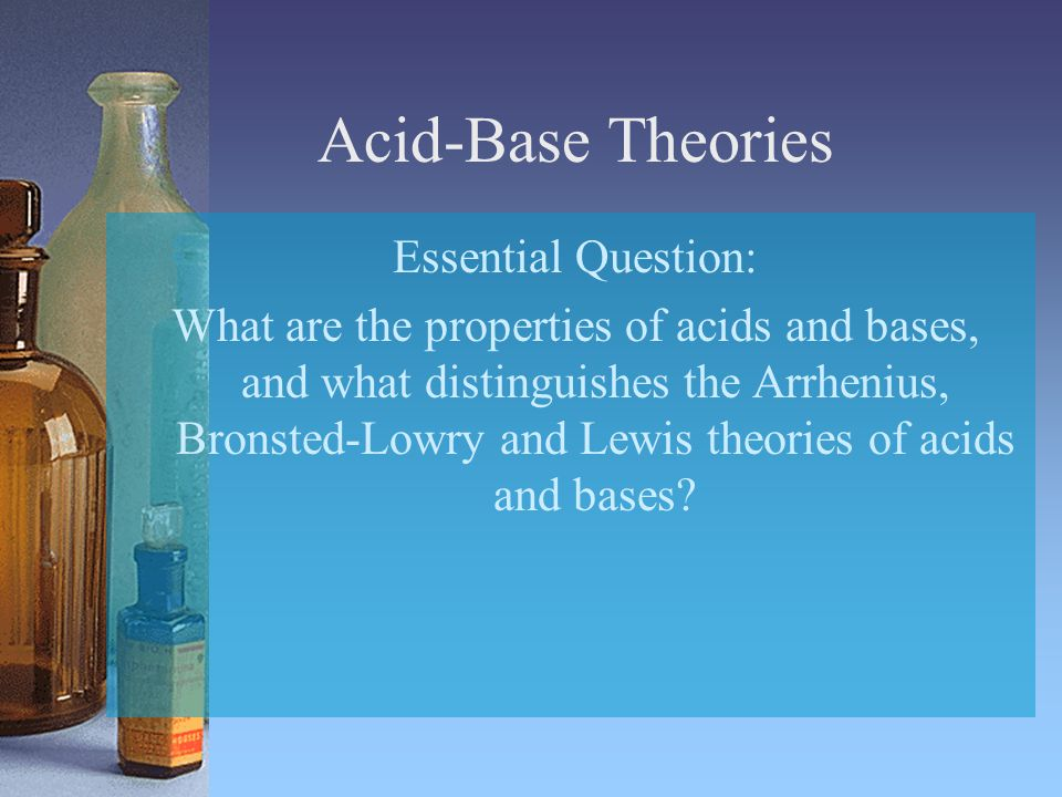 Acid-Base Theories Essential Question: