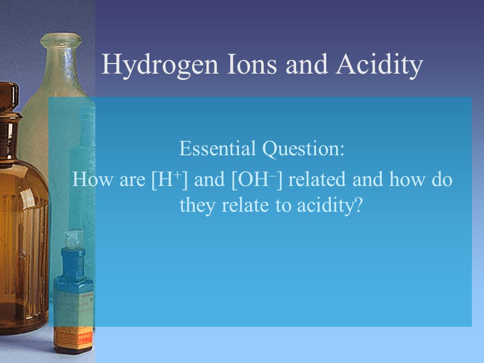 Hydrogen Ions and Acidity