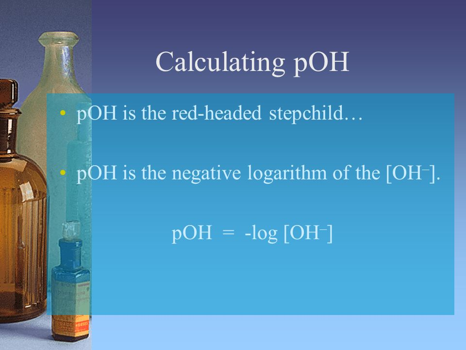 Calculating pOH pOH is the red-headed stepchild…
