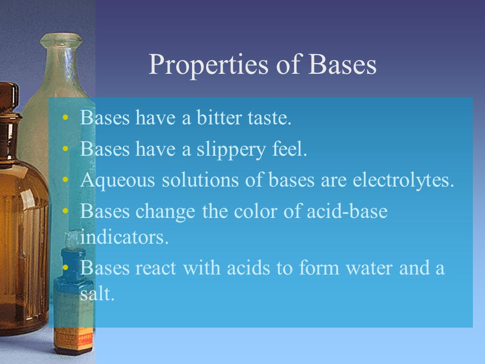 Properties of Bases Bases have a bitter taste.