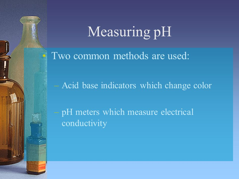Measuring pH Two common methods are used: