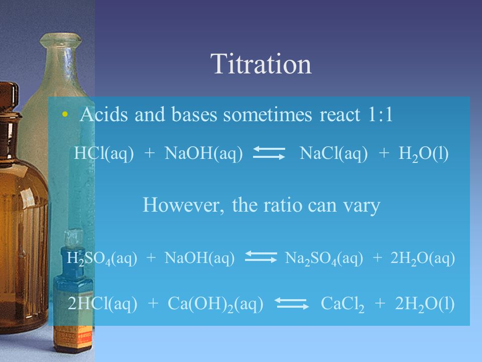 Titration Acids and bases sometimes react 1:1