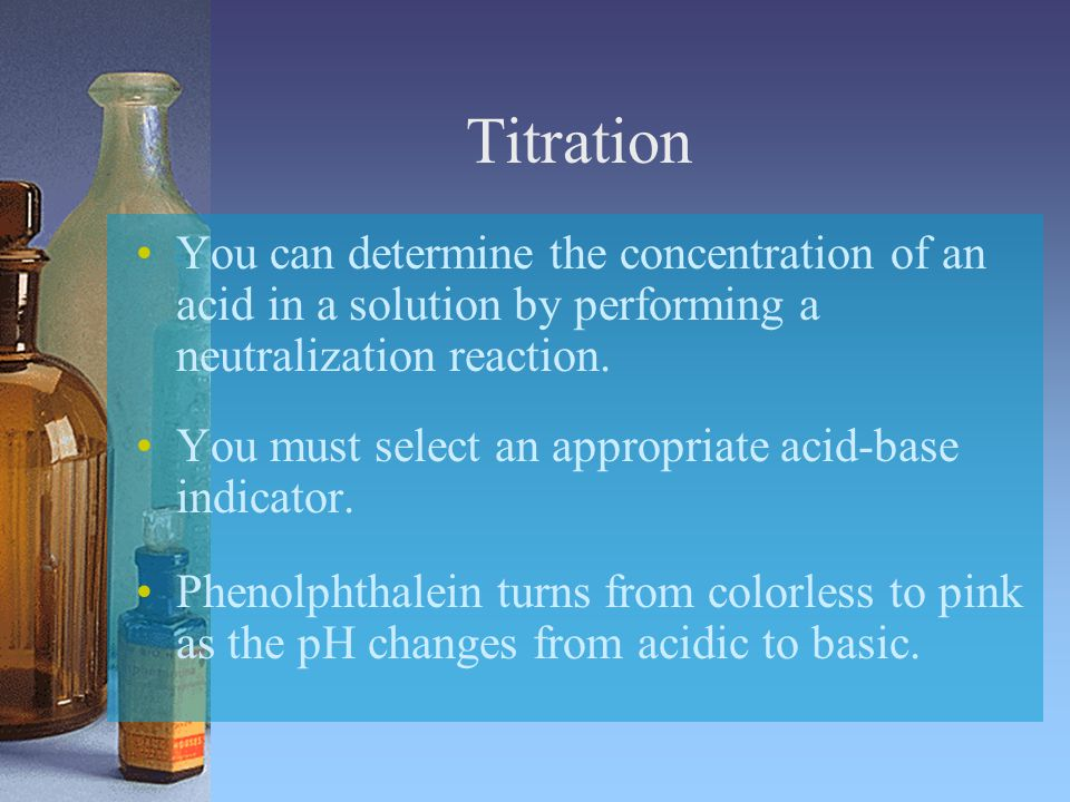 Titration You can determine the concentration of an acid in a solution by performing a neutralization reaction.