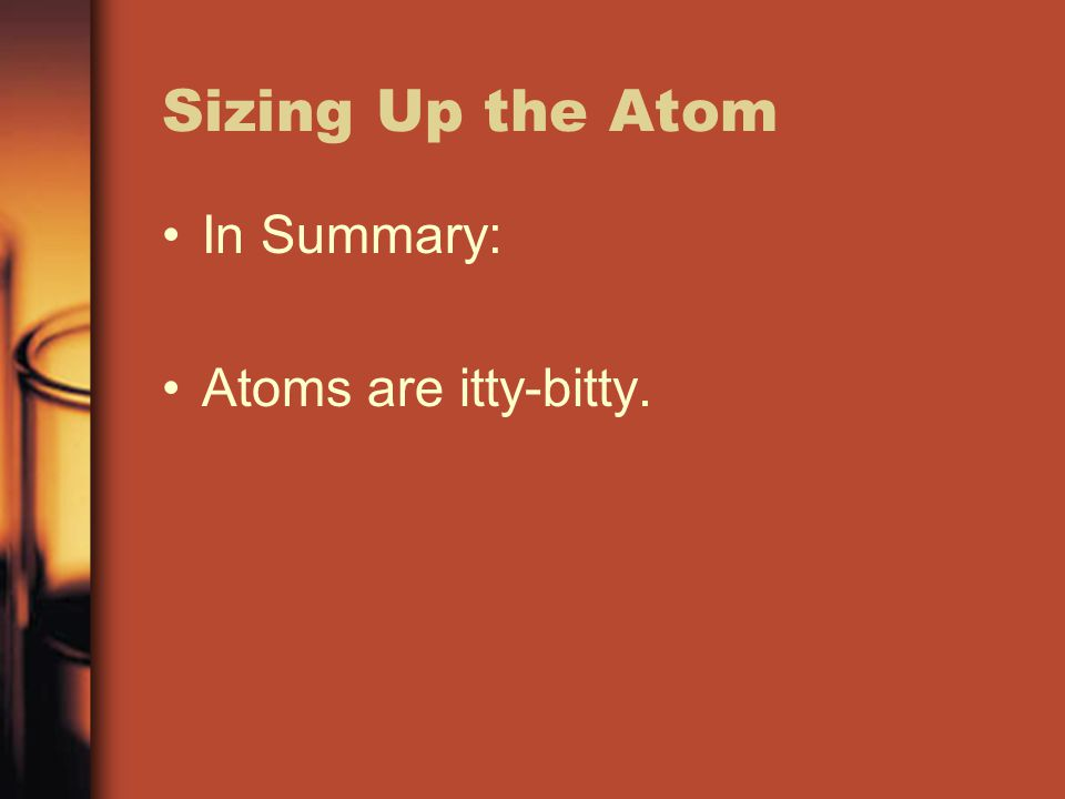 Sizing Up the Atom In Summary: Atoms are itty-bitty.