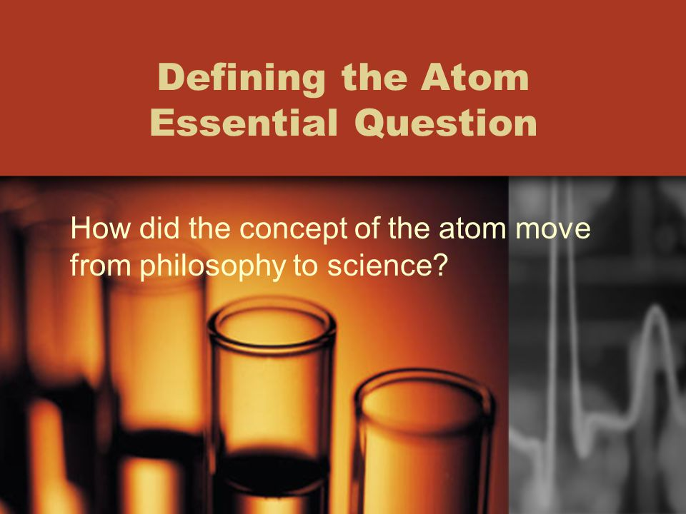Defining the Atom Essential Question