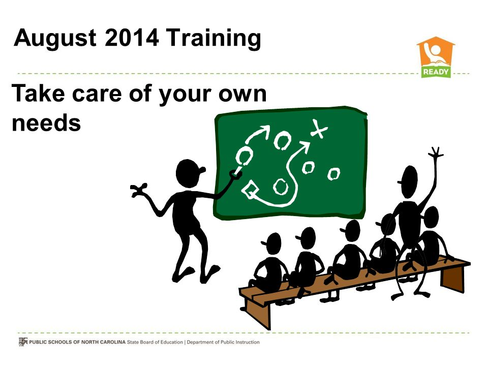 August 2014 Training Take care of your own needs