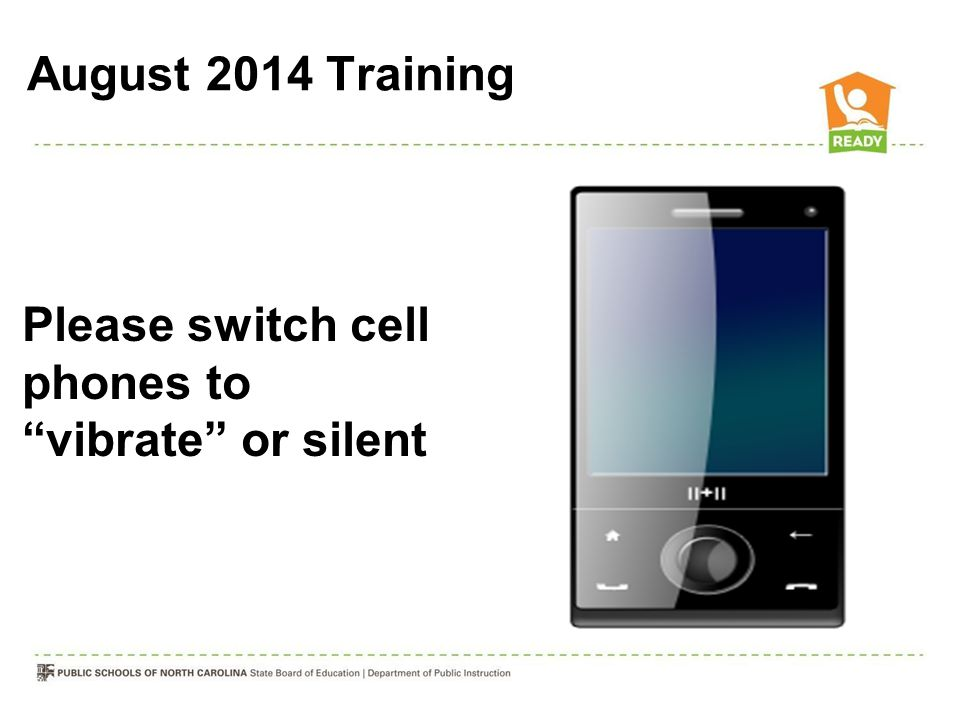 Please switch cell phones to vibrate or silent