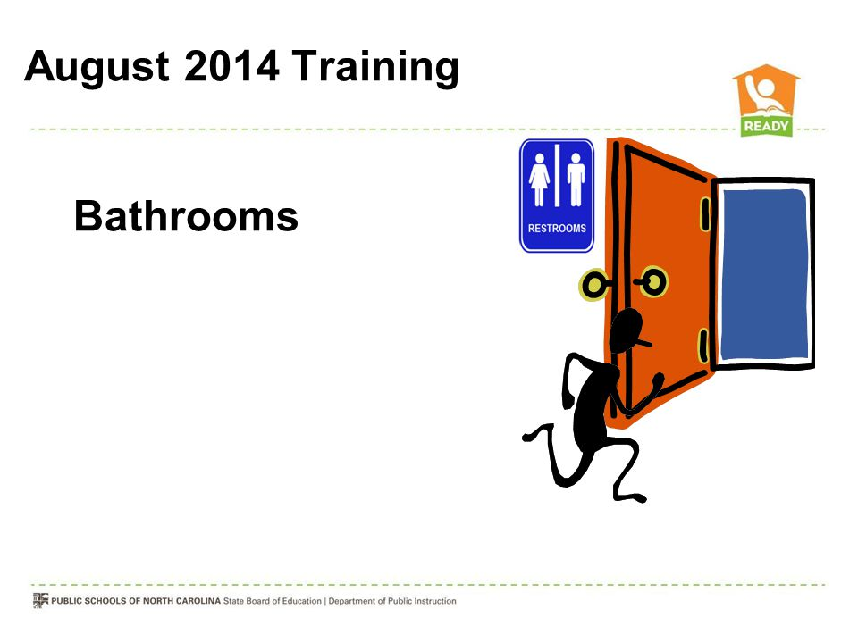 August 2014 Training Bathrooms Go over location of restrooms
