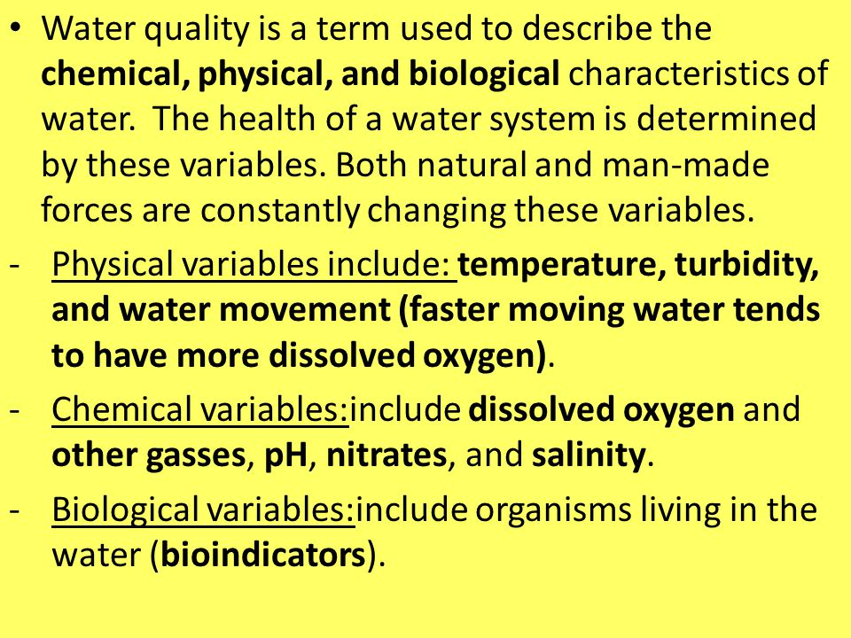 Water quality is a term used to describe the chemical, physical, and biological characteristics of water. The health of a water system is determined by these variables. Both natural and man-made forces are constantly changing these variables.